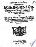 Warhaffte Beschreibung, welcher gestalt die Erbhuldigung deß Ertzhertzogthumbs Osterreich im Land ob der Enß zu Lintz im verschienen Majo dieses lauffenden 1609. jahrs Von Der Königl. May. zu Hungarn, Herrn Matthia, designirtem zum König zu Böheim, Ertzhertzogen zu Osterreich, Marggraven zu Mähren, und Graven zu Tyrol, etc. vorgenommen, und glücklich vollendet worden