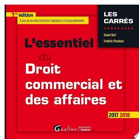 L'essentiel du droit commercial et des affaires / Daniel Bert, Frédéric Planckeel.- Issy-les-Moulineau : Gualino, une marque de Lextenso , DL 2017