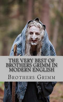 The Very Best of Brothers Grimm in Modern English
