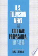 U S  Television News and Cold War Propaganda  1947 1960