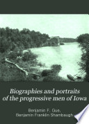 Biographies and Portraits of the Progressive Men of Iowa