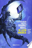 Posthumanism and the Graphic Novel in Latin America That Are Highly Innovative In