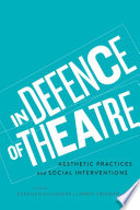 In Defence Of Theatre : directors, scholars, and educators who discuss the...