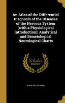 An Atlas Of The Differential Diagnosis Of The Diseases Of The Nervous System With A Physiological Introduction Analytical And Semeiological Neurological Charts