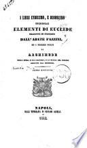 I libri undecimo  e duodecimo degli elementi di Euclide tradotti in italiano dall abate Fazzini ed i teoremi scelti di Archimede sulla sfera e sul cilindro  e la misura del cerchio aggiunti dal medesimo