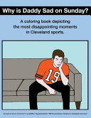 Why Is Daddy Sad on Sunday  Disappointing Moments in Cleveland Sports Coloring Book