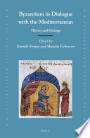 Byzantium in Dialogue with the Mediterranean Shows That Throughout The Centuries Of Its