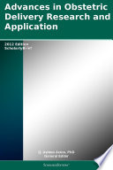 Advances in Obstetric Delivery Research and Application  2012 Edition