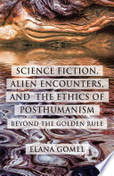 Science Fiction  Alien Encounters  and the Ethics of Posthumanism