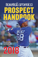 Baseball America 2018 Prospect Handbook : - the leading resource for...