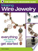The Absolute Beginners Guide  Making Wire Jewelry