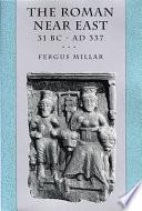 The Roman Near East  31 B C  A D  337