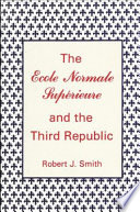 The Ecole Normale Superieure and the Third Republic
