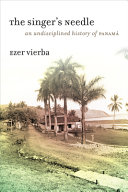 The Singer's Needle: An Undisciplined History of Panamá