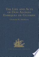 The Life and Acts of Don Alonzo Enriquez de Guzman  a Knight of Seville  of the Order of Santiago  A D  1518 to 1543