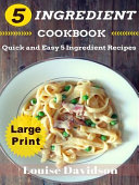5 Ingredient Cookbook    Large Print Edition