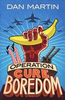 Operation Cure Boredom