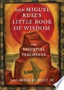 Don Miguel Ruiz s Little Book of Wisdom