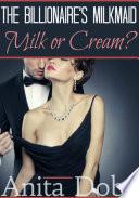 The Billionaire s Milkmaid   Milk or Cream