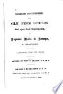 Researches and Experiments Upon Silk from Spiders  and Upon Their Reproduction