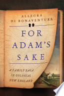 For Adam s Sake  A Family Saga in Colonial New England