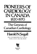 Pioneers of Cardiology in Canada  1820 1970