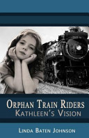 Orphan Train Riders Kathleen s Vision