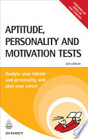 Aptitude, personality and motivation tests [electronic resource] : analyse your talents and personality and plan your career / Jim Barrett.