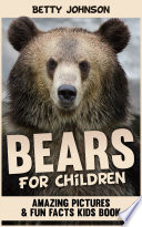 Bears for Children  Amazing Pictures and Fun Fact Children Book  Discover Animals Series