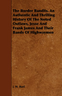 Ebook The Border Bandits. an Authentic and Thrilling History of the Noted Outlaws, Jesse and Frank James and Their Bands of Highwaymen Epub J. W. Buel Apps Read Mobile