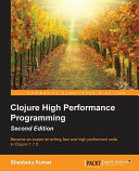 Clojure High Performance Programming Second Edition