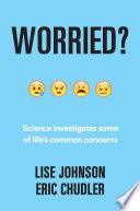 Worried Science Investigates Some Of Life S Common Concerns