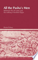 All The Pasha   s Men Mehmed Ali Hisarmy And The Making Of Modern Egypt