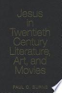 Jesus In Twentieth Century Literature Art And Movies