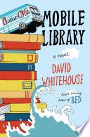 Mobile library : a novel / David Whitehouse.