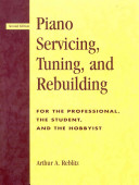 Piano Servicing  Tuning  and Rebuilding for the Professional  the Student  and the Hobbyist