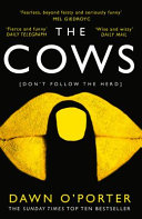 The Cows : adult novel from dawn o'porter is the...