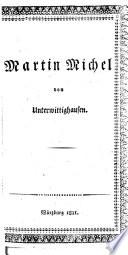 Lebensbeschreibung des Bauersmannes Martin Michel zu Unterwittighausen im Großherzogthume Baden, welcher verschiedene Krankheiten durch Gebet heilet
