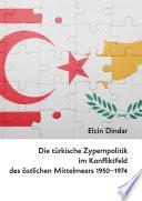 Die türkische Zypernpolitik im Konfliktfeld des östlichen Mittelmeers 1950–1974