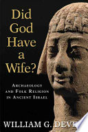 Did God Have a Wife? Ancient Israel Is Based Largely On Recent Archaeological