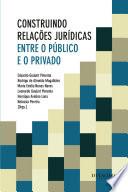 Construindo Rela Es Jur Dicas Entre O P Blico E O Privado book