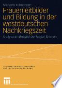 Frauenleitbilder und Bildung in der westdeutschen Nachkriegszeit