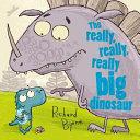 The Really  Really  Really Big Dinosaur