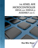 The Atmel AVR Microcontroller: MEGA and XMEGA in Assembly and C