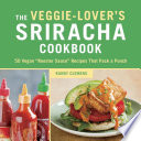 The Veggie Lover S Sriracha Cookbook