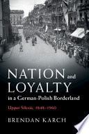 Nation and Loyalty in a German Polish Borderland