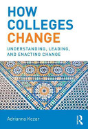 How colleges change : understanding, leading, and enacting change