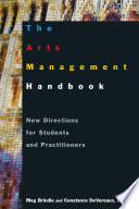 The Arts Management Handbook  New Directions for Students and Practitioners