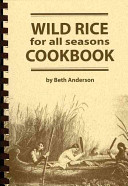 Wild Rice for All Seasons Cookbook