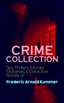 CRIME COLLECTION  Spy Thrillers  Murder Mysteries   Detective Novels of Frederic Arnold Kummer